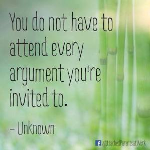 You do not have to attend every argument you're invited to