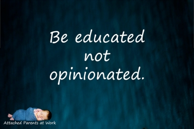 Be educated, not opinionated