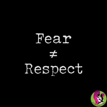 Fear ≠ Respect